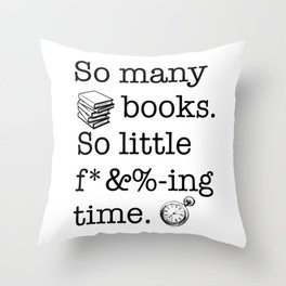 So many books, so little f*&%-ing time Throw Pillow