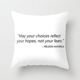 May your choices reflect your hopes, not your fears. Throw Pillow
