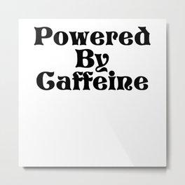Powered By Caffeine Metal Print