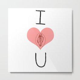 I Heart (Vagina) U Metal Print