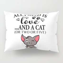 All i need love ...and a cat Pillow Sham