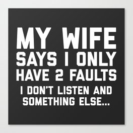 I Don't Listen Funny Quote Canvas Print
