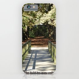 Too many walls and not enough bridges iPhone Case
