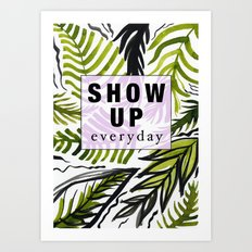 Show up Everyday  Art Print