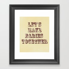 Let's Make Babies Together Framed Art Print