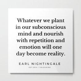 4  |  Earl Nightingale Quotes | 190829 Metal Print