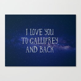 Love you to Gallifrey and back Canvas Print