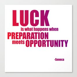 LUCK is what happens... Canvas Print
