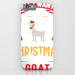 Ugly Sweater All I Want for Christmas is a Goat iPhone Case