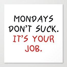 Mondays Don't Suck Canvas Print