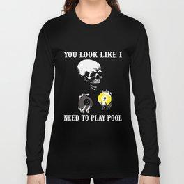 You look like I need to play pool Billiard Pool Player Design Long Sleeve T-shirt
