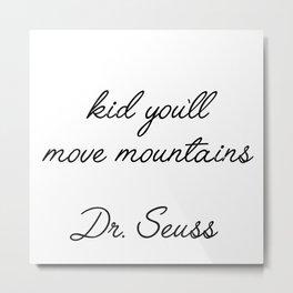 kid you'll move mountains Metal Print