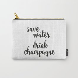 Save water drink champagne Carry-All Pouch