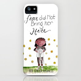 Her Serena Highness:Fear Did Not Bring Her Here iPhone Case