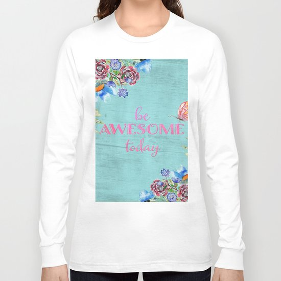 Be awesome today - Roses Flowers and Typography on aqua #Society6 Long Sleeve T-shirt