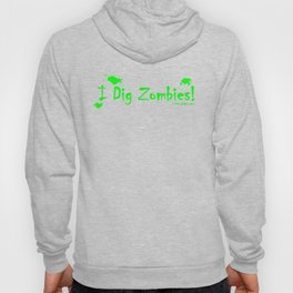 """""""I Dig Zombies"""" T-Shirt (Green Lettering) Hoody"""