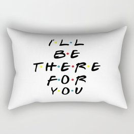 I'll be there for you! Rectangular Pillow