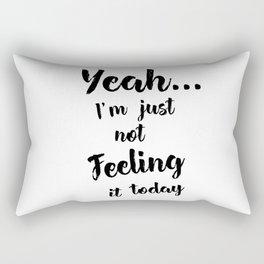 Not Feeling It Rectangular Pillow