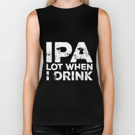 ipa lot when i drink Biker Tank