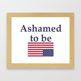 Ashamed to be (an American) Framed Art Print