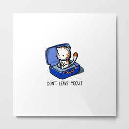 Don't Leave Meowt Metal Print