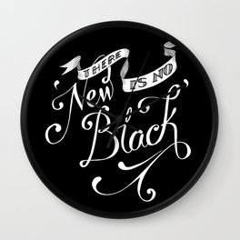 I'll stop wearing black when they invent a darker colour Wall Clock