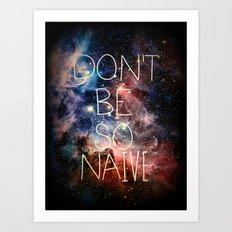 Don't Be So Naive Art Print