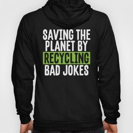Saving the Planet by Recycling Bad Jokes Eco Pun Hoody