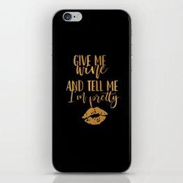 Give Me Wine And Tell Me I'm Pretty iPhone Skin