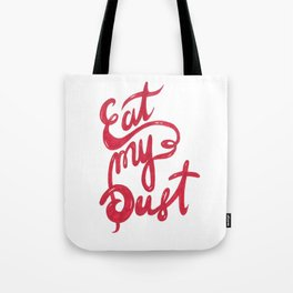 Eat My Dust by Shane A. Tote Bag