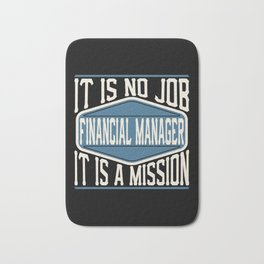 Financial Manager  - It Is No Job, It Is A Mission Bath Mat
