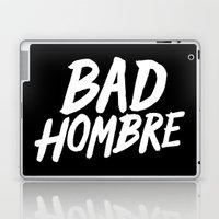 Bad Hombre Laptop & iPad Skin