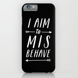 I Aim To Misbehave Blck iPhone Case