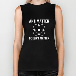 Antimatter Doesn't Matter Biker Tank