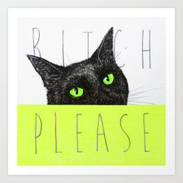 BITCH PLEASE Art Print