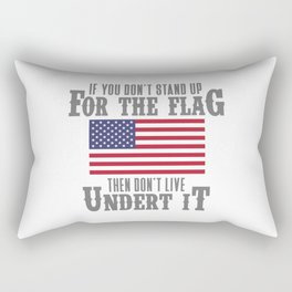 IF YOU DON'T STAND UP FOR THE FLAG THEN DON'T LIVE UNDER IT Rectangular Pillow