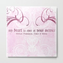 My heart is ever at your service - Shakespeare Love Quote Metal Print