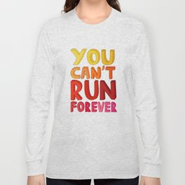 You can't run forever Long Sleeve T-shirt