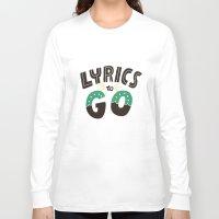 lyrics Long Sleeve T-shirts featuring Lyrics to Go by Vaughn Fender