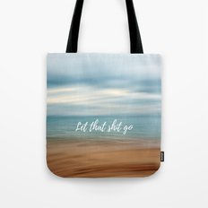 Let that shit go Tote Bag