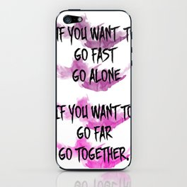 Go fast alone, go far together. iPhone Skin