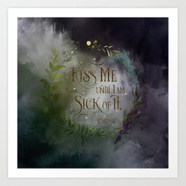 Kiss me until I am sick of it. Cardan Art Print