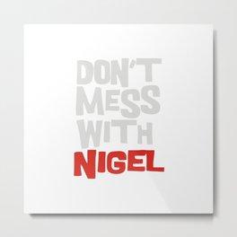 Don'T Mess With Nigel Metal Print