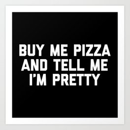 Buy Me Pizza Funny Quote Art Print