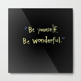 Be Yourself. Be Wonderful. Metal Print