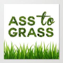 Ass to Grass Canvas Print