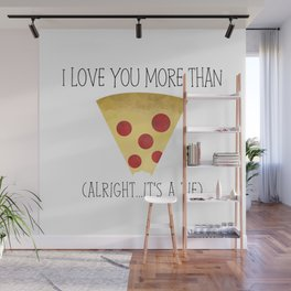 I Love You More Than Pizza (Alright... It's A Tie) Wall Mural