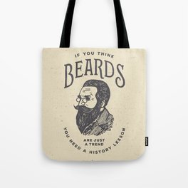 If You Think Beards are Just a Trend You Need a History Lesson Tote Bag