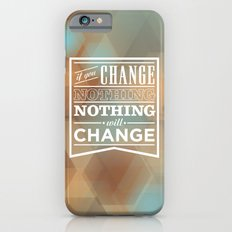 If you change nothing, nothing will change Slim Case iPhone 6