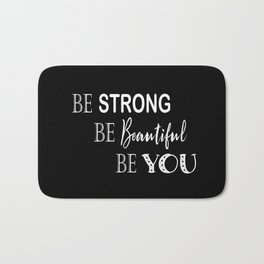 Be Strong, Be Beautiful, Be You - Black and White Bath Mat